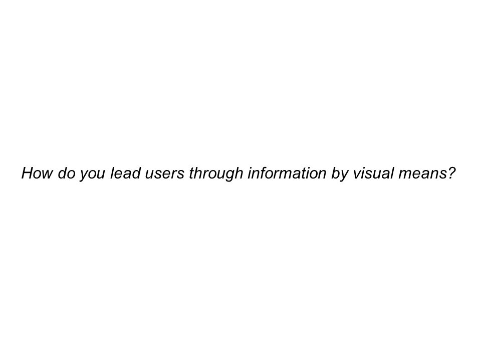 How do you lead users through information by visual means