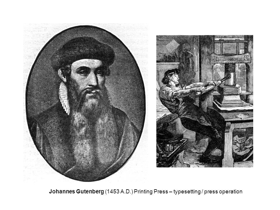 Johannes Gutenberg (1453 A.D.) Printing Press – typesetting / press operation
