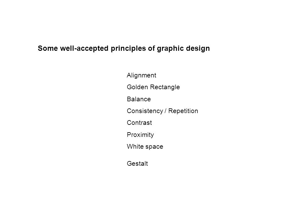 Alignment Golden Rectangle Balance Consistency / Repetition Contrast Proximity White space Gestalt Some well-accepted principles of graphic design