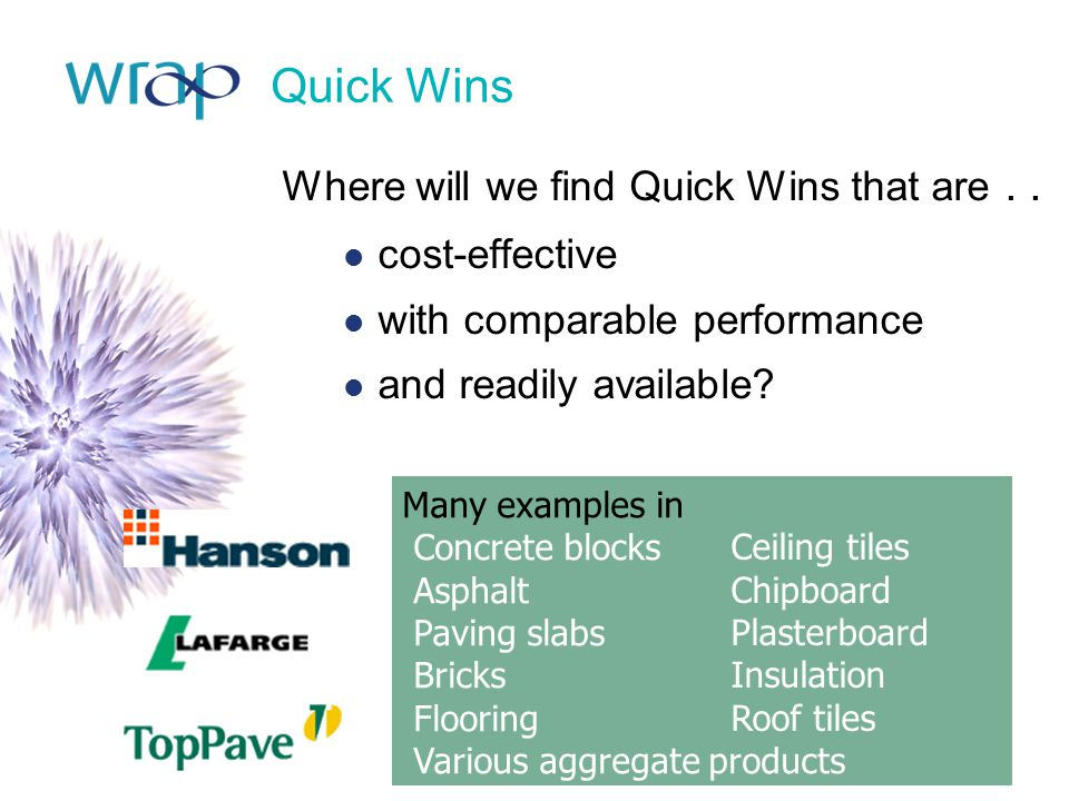 Quick Wins Where will we find Quick Wins that are.. cost-effective with comparable performance and readily available? Many examples in Concrete blocks
