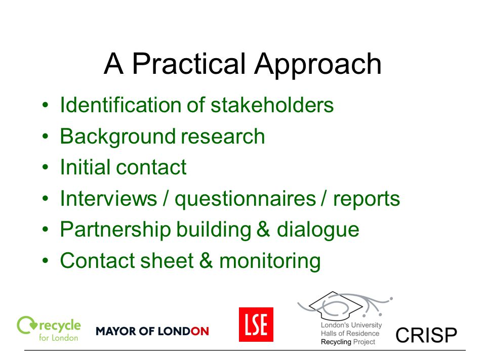 A Practical Approach Identification of stakeholders Background research Initial contact Interviews / questionnaires / reports Partnership building & d