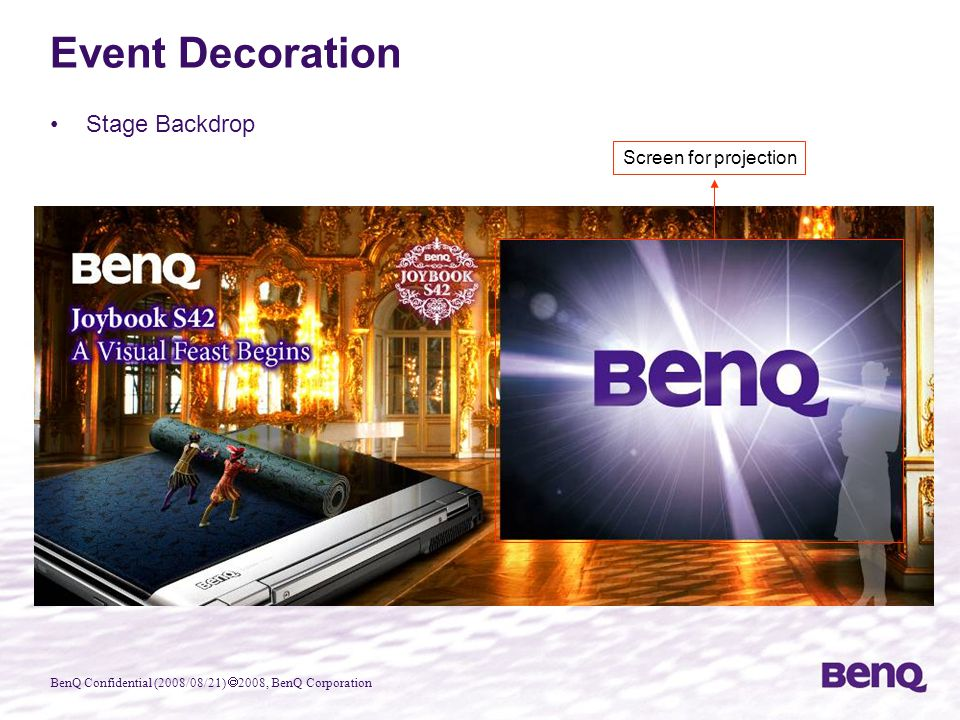 BenQ Confidential (2008/08/21)  2008, BenQ Corporation Stage Backdrop Event Decoration Screen for projection