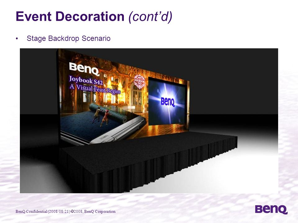 BenQ Confidential (2008/08/21)  2008, BenQ Corporation Stage Backdrop Scenario Event Decoration (cont'd)
