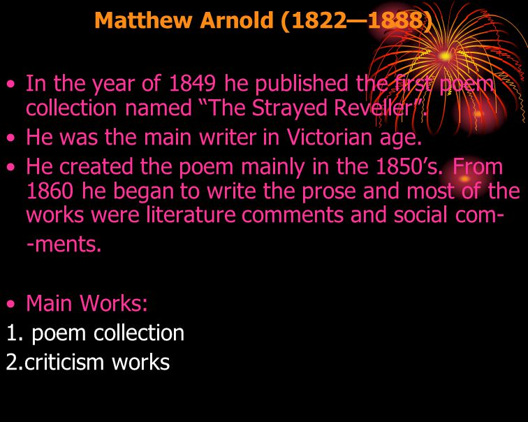 """Matthew Arnold (1822—1888) In the year of 1849 he published the first poem collection named """"The Strayed Reveller"""". He was the main writer in Victoria"""
