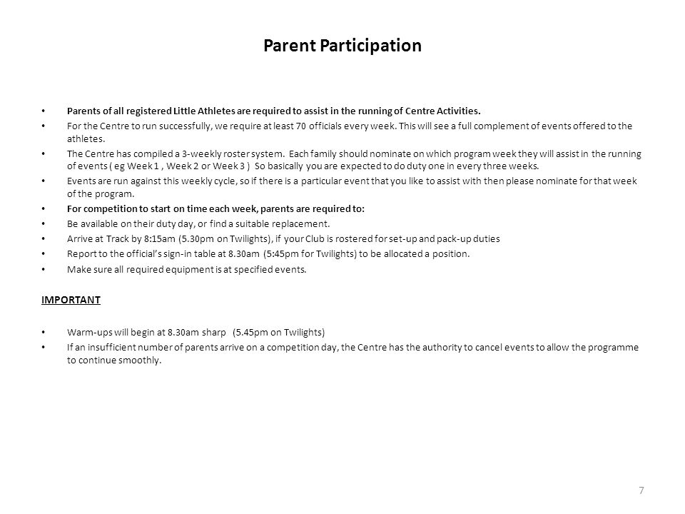 Parent Participation Parents of all registered Little Athletes are required to assist in the running of Centre Activities.