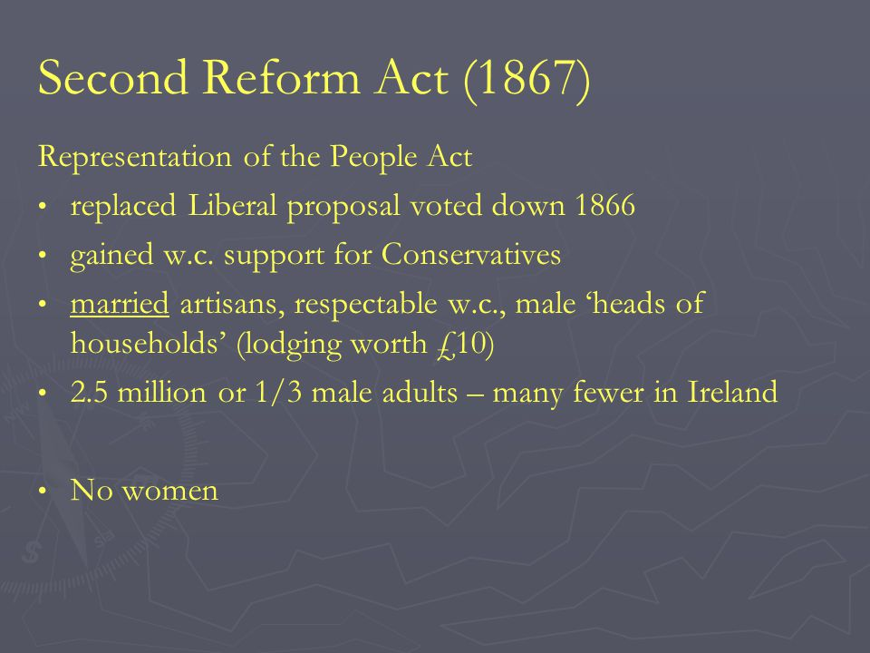 Second Reform Act (1867) Representation of the People Act replaced Liberal proposal voted down 1866 gained w.c.