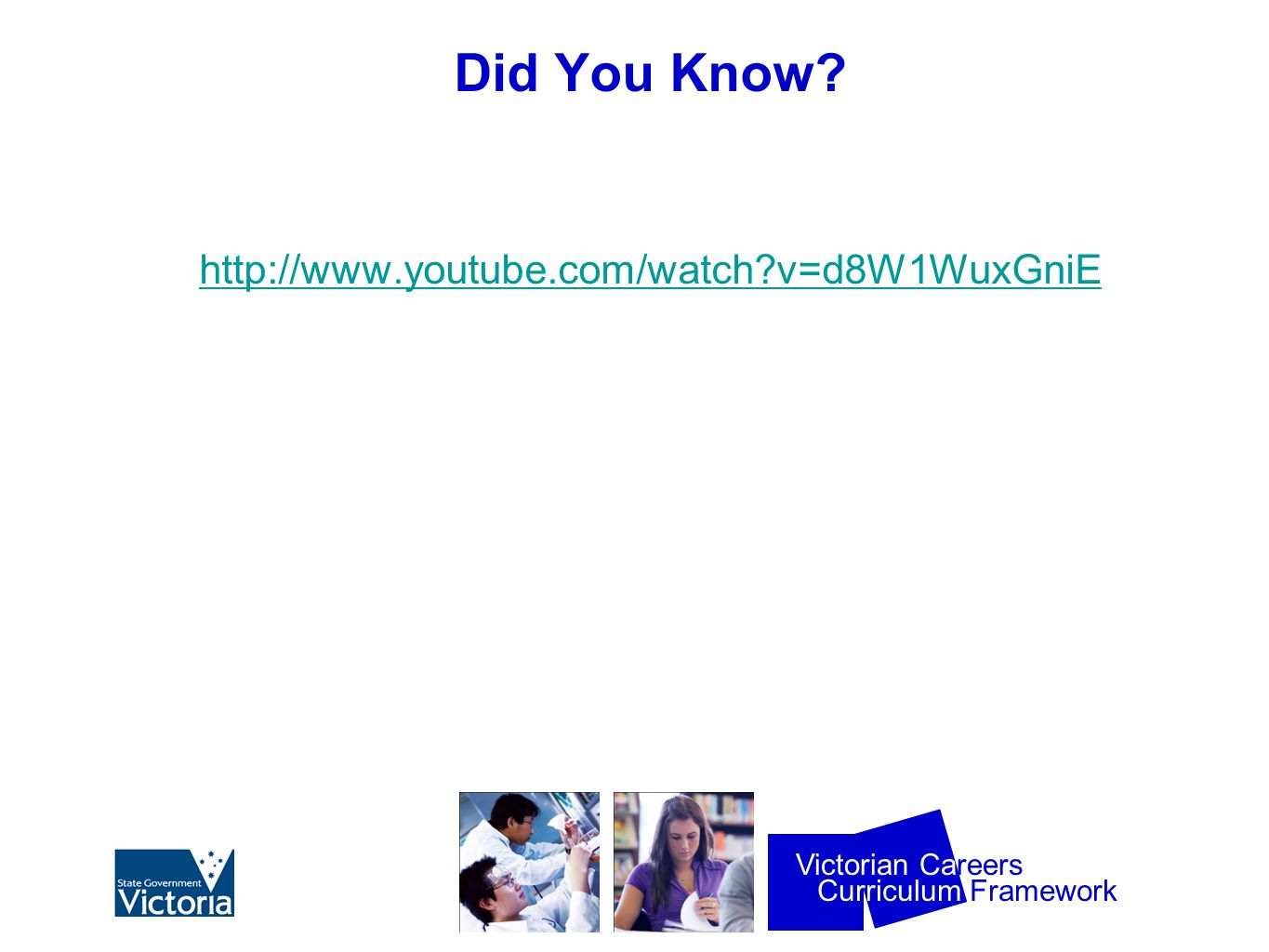 Curriculum Framework Victorian Careers Did You Know http://www.youtube.com/watch v=d8W1WuxGniE