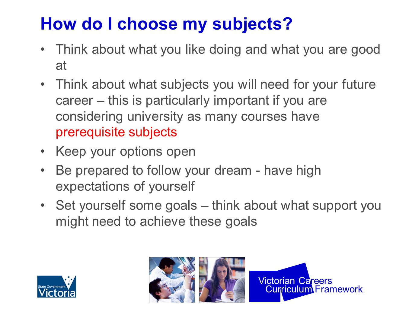 Curriculum Framework Victorian Careers How do I choose my subjects.