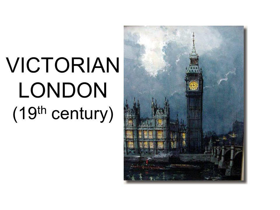 VICTORIAN LONDON (19 th century)