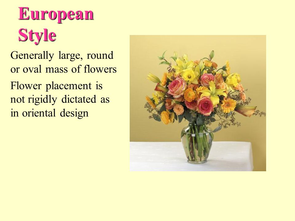 Generally large, round or oval mass of flowers Flower placement is not rigidly dictated as in oriental design