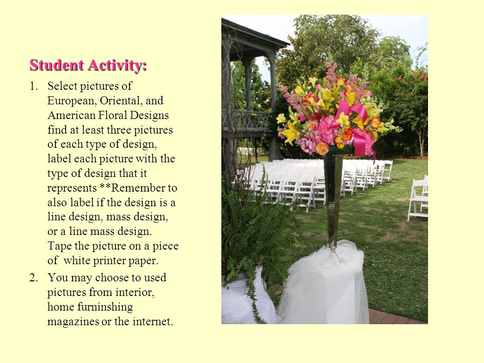 Student Activity: 1.Select pictures of European, Oriental, and American Floral Designs find at least three pictures of each type of design, label each