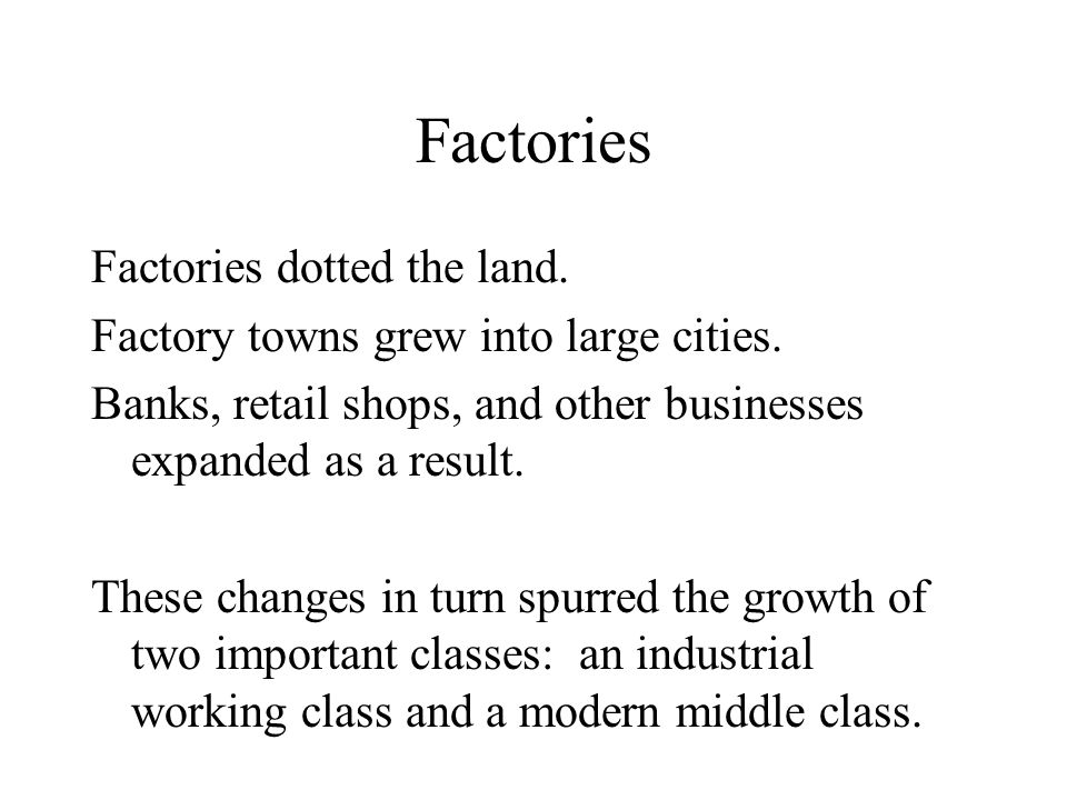 The Modern Middle Class This class of people was able to live a better life because of the low cost and large variety of mass-produced factory goods.