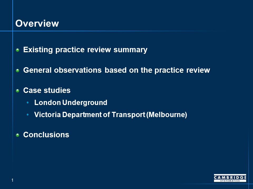 1 Overview Existing practice review summary General observations based on the practice review Case studies London Underground Victoria Department of Transport (Melbourne) Conclusions