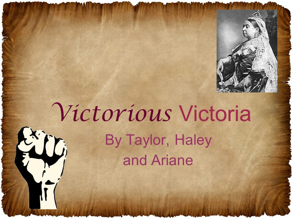 By Taylor, Haley and Ariane Victorious Victoria