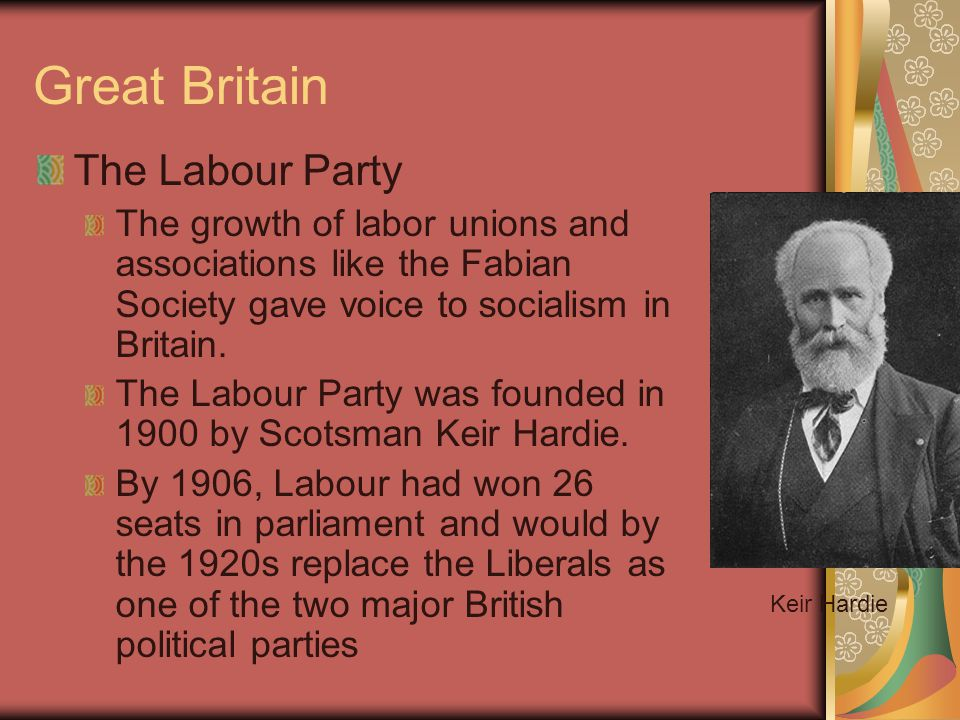 Great Britain The Labour Party The growth of labor unions and associations like the Fabian Society gave voice to socialism in Britain. The Labour Part