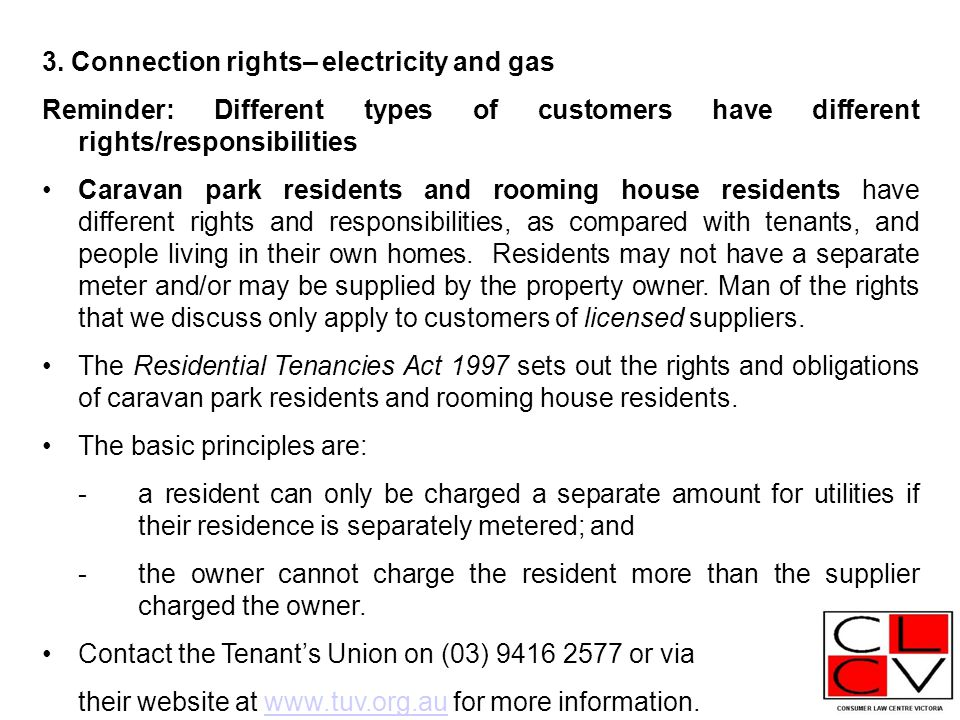 3. Connection rights– electricity and gas Reminder: Different types of customers have different rights/responsibilities Caravan park residents and roo