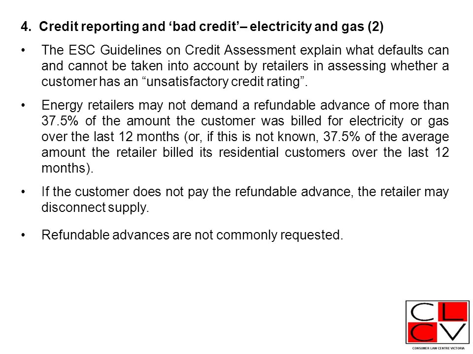 4. Credit reporting and 'bad credit'– electricity and gas (2) The ESC Guidelines on Credit Assessment explain what defaults can and cannot be taken in