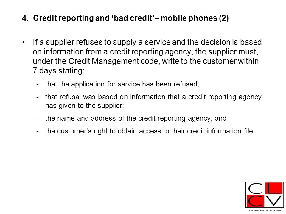 4. Credit reporting and 'bad credit'– mobile phones (2) If a supplier refuses to supply a service and the decision is based on information from a cred