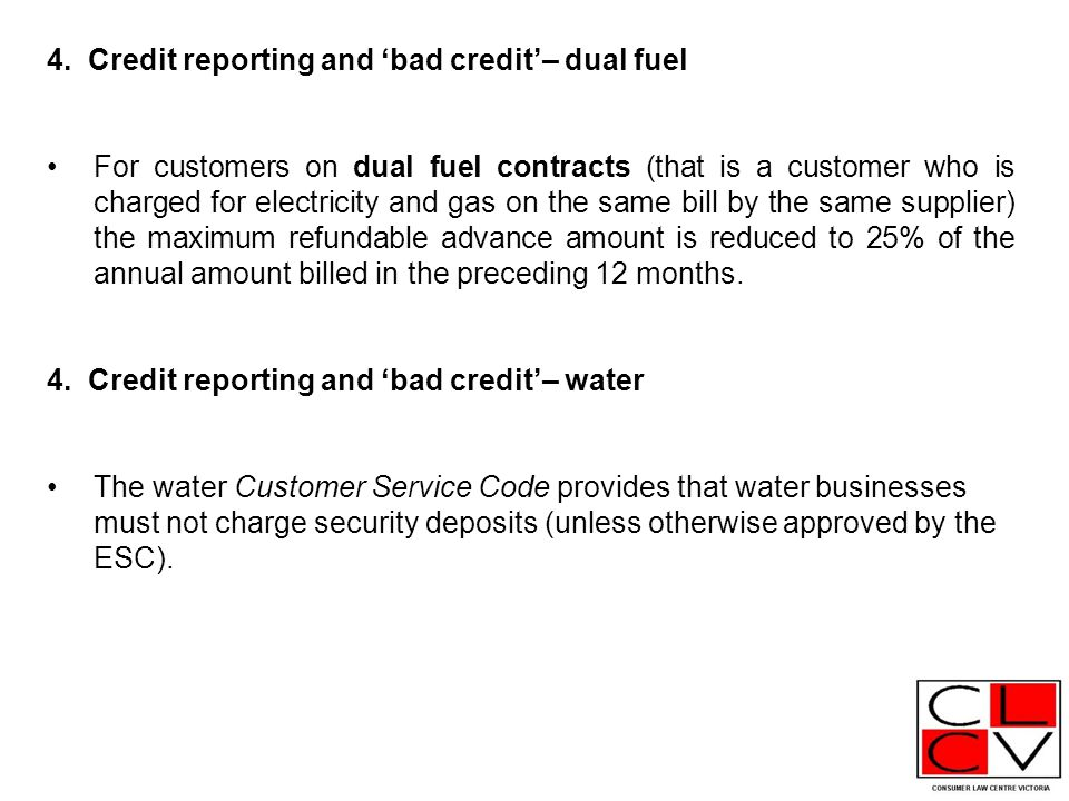 4. Credit reporting and 'bad credit'– dual fuel For customers on dual fuel contracts (that is a customer who is charged for electricity and gas on the