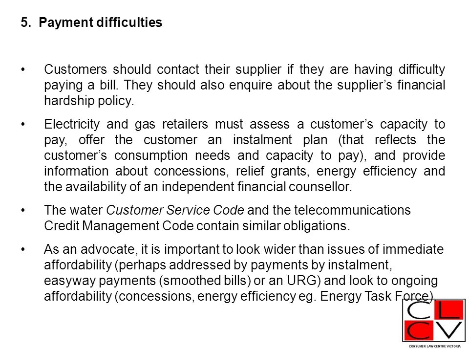 5. Payment difficulties Customers should contact their supplier if they are having difficulty paying a bill. They should also enquire about the suppli