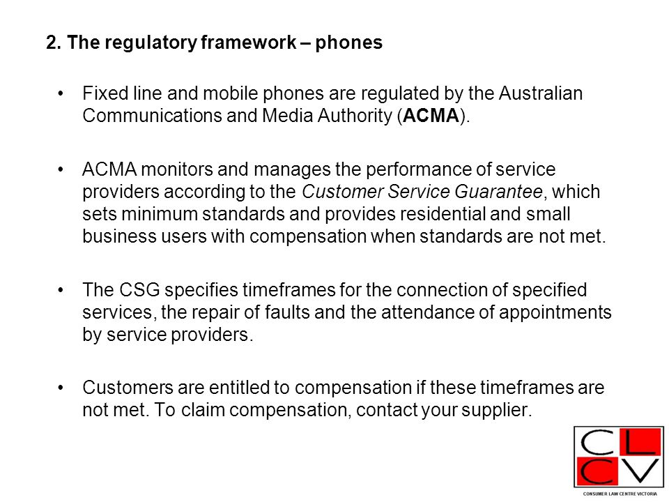 2. The regulatory framework – phones Fixed line and mobile phones are regulated by the Australian Communications and Media Authority (ACMA). ACMA moni