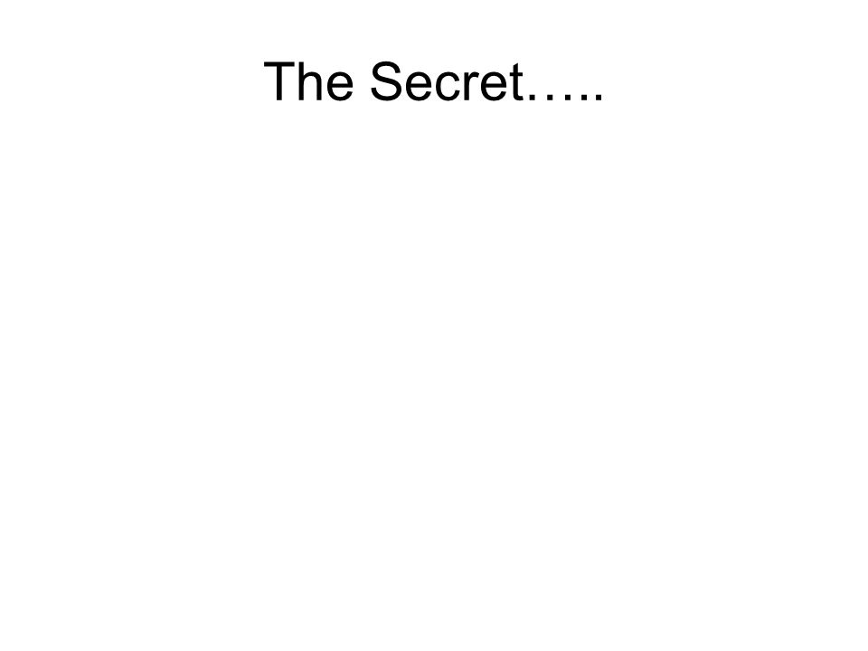 The Secret…..