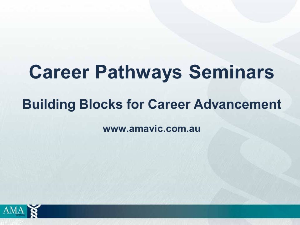 Career Pathways Seminars Building Blocks for Career Advancement www.amavic.com.au