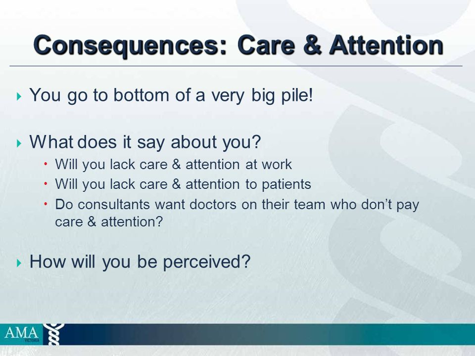 Consequences: Care & Attention  You go to bottom of a very big pile.