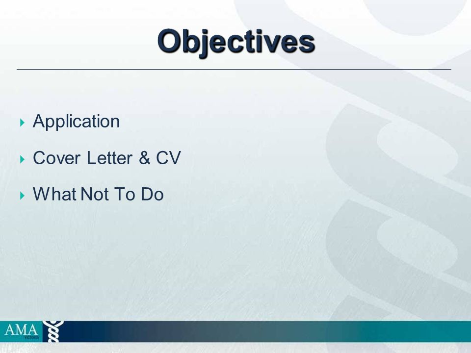 Objectives  Application  Cover Letter & CV  What Not To Do