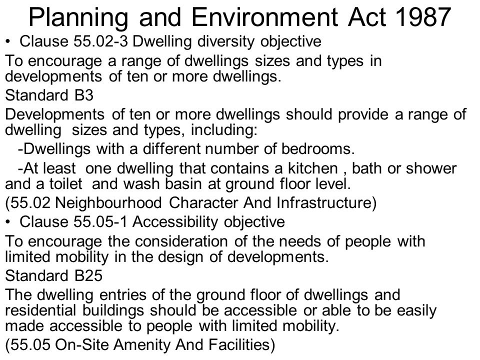 Planning and Environment Act 1987 Clause 55.02-3 Dwelling diversity objective To encourage a range of dwellings sizes and types in developments of ten or more dwellings.