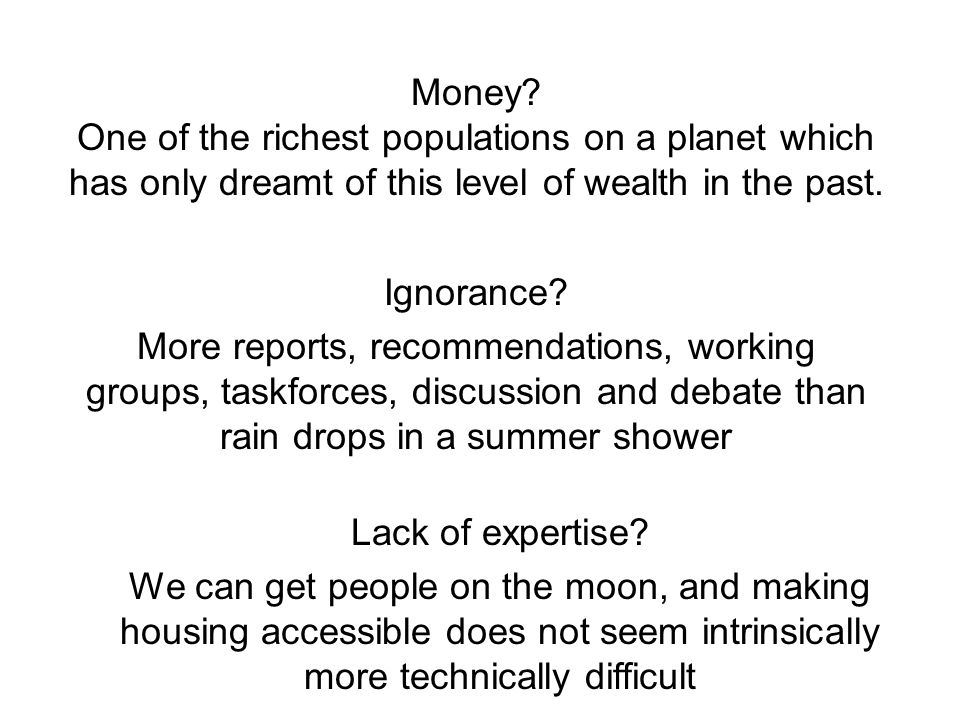 Money? One of the richest populations on a planet which has only dreamt of this level of wealth in the past. Ignorance? More reports, recommendations,