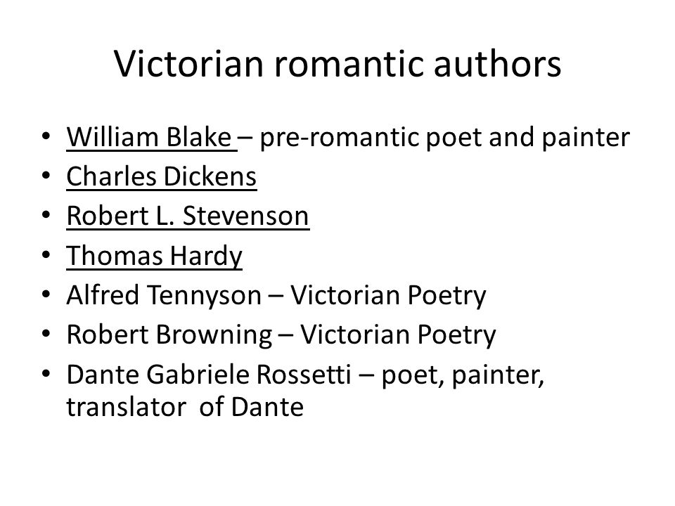 Victorian romantic authors William Blake – pre-romantic poet and painter Charles Dickens Robert L.