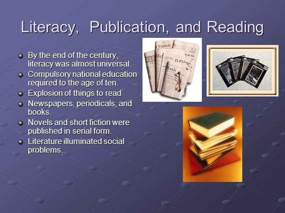 Literacy, Publication, and Reading By the end of the century, literacy was almost universal.