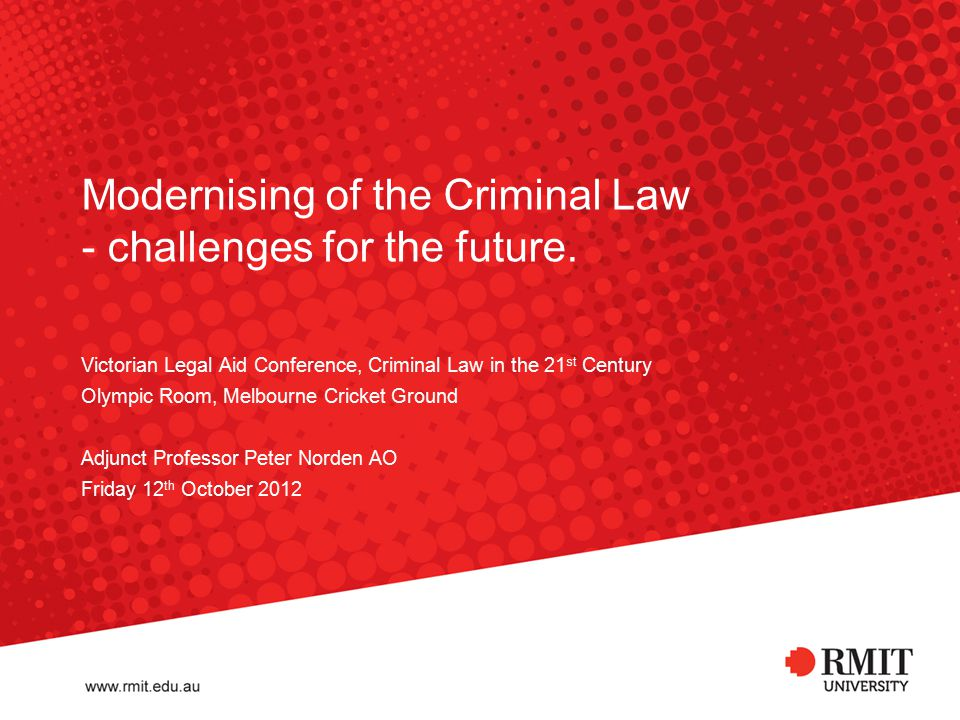 Modernising of the Criminal Law - challenges for the future. Victorian Legal Aid Conference, Criminal Law in the 21 st Century Olympic Room, Melbourne