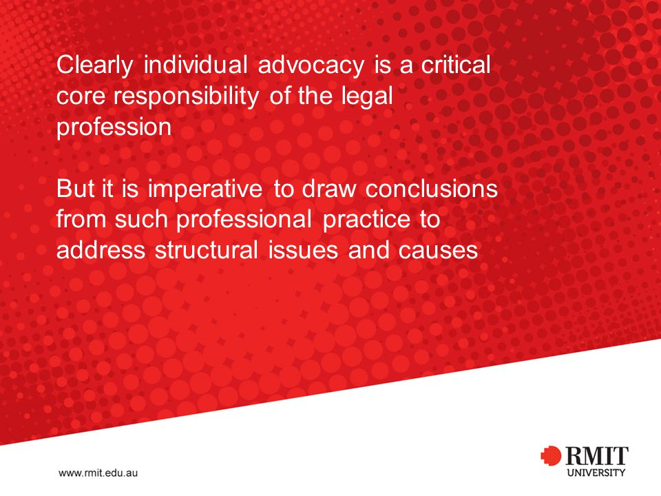 Clearly individual advocacy is a critical core responsibility of the legal profession But it is imperative to draw conclusions from such professional