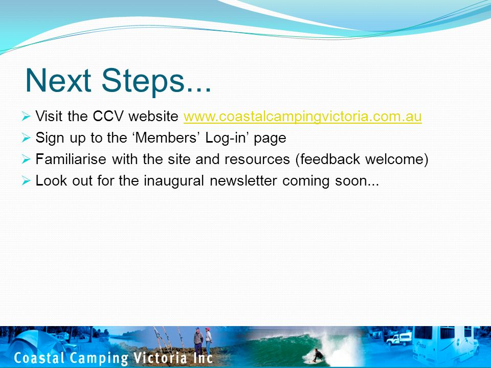 Next Steps...  Visit the CCV website www.coastalcampingvictoria.com.auwww.coastalcampingvictoria.com.au  Sign up to the 'Members' Log-in' page  Fam
