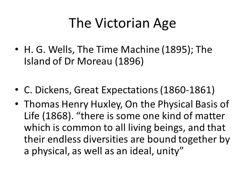 The Victorian Age H.G. Wells, The Time Machine (1895); The Island of Dr Moreau (1896) C.