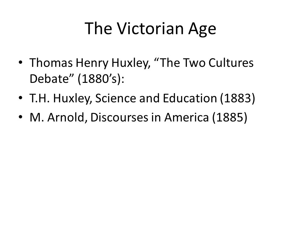 The Victorian Age Thomas Henry Huxley, The Two Cultures Debate (1880's): T.H.