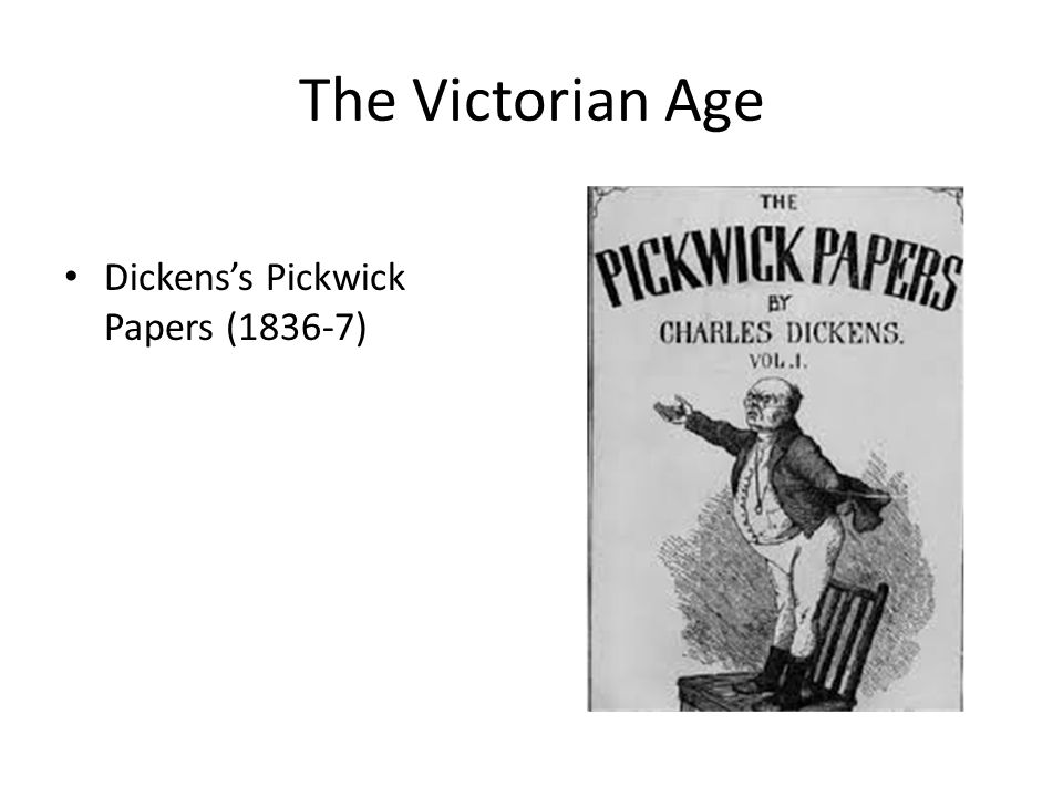 The Victorian Age Dickens's Pickwick Papers (1836-7)