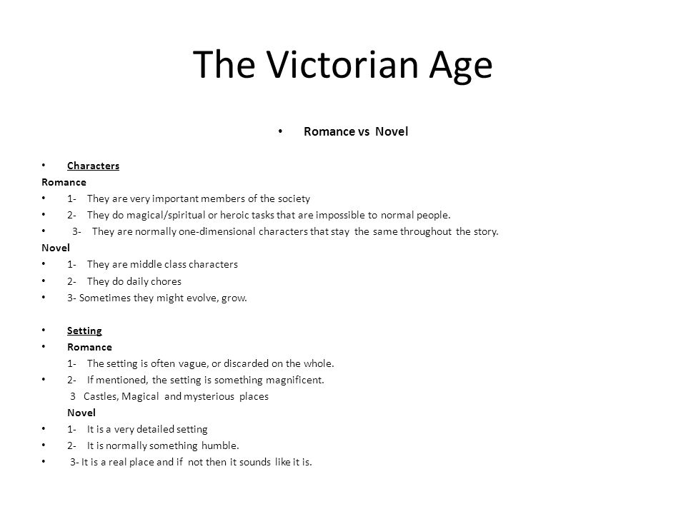 The Victorian Age Romance vs Novel Characters Romance 1- They are very important members of the society 2- They do magical/spiritual or heroic tasks that are impossible to normal people.