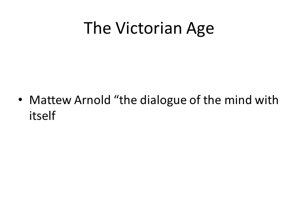 The Victorian Age Mattew Arnold the dialogue of the mind with itself