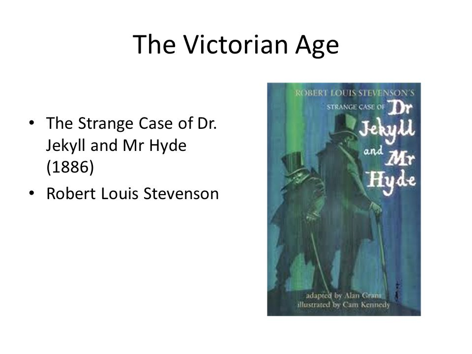 The Victorian Age The Strange Case of Dr. Jekyll and Mr Hyde (1886) Robert Louis Stevenson