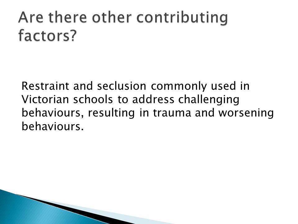 Restraint and seclusion commonly used in Victorian schools to address challenging behaviours, resulting in trauma and worsening behaviours.