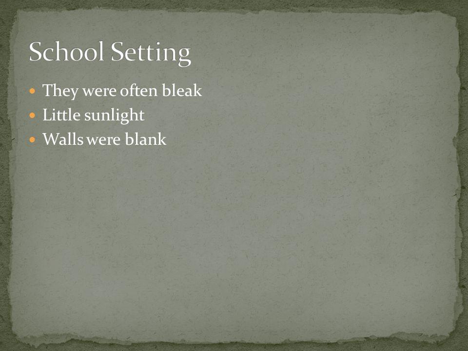 They were often bleak Little sunlight Walls were blank