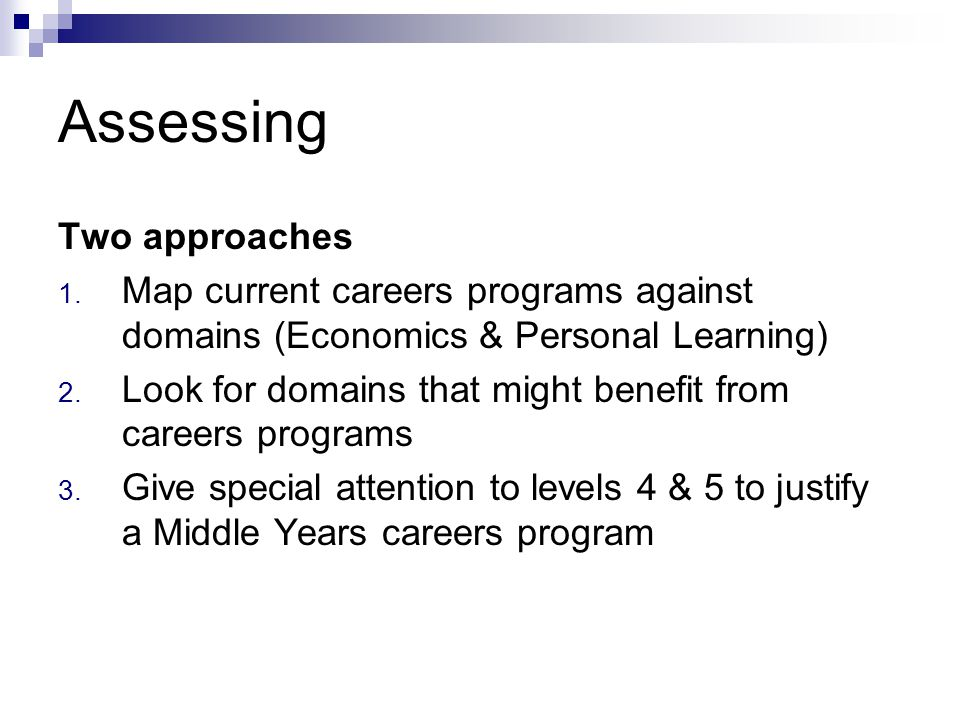 Assessing Two approaches 1. Map current careers programs against domains (Economics & Personal Learning) 2. Look for domains that might benefit from c