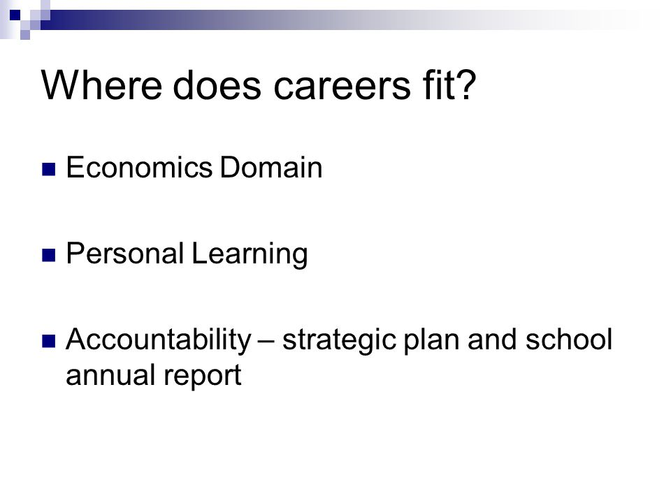 Where does careers fit? Economics Domain Personal Learning Accountability – strategic plan and school annual report