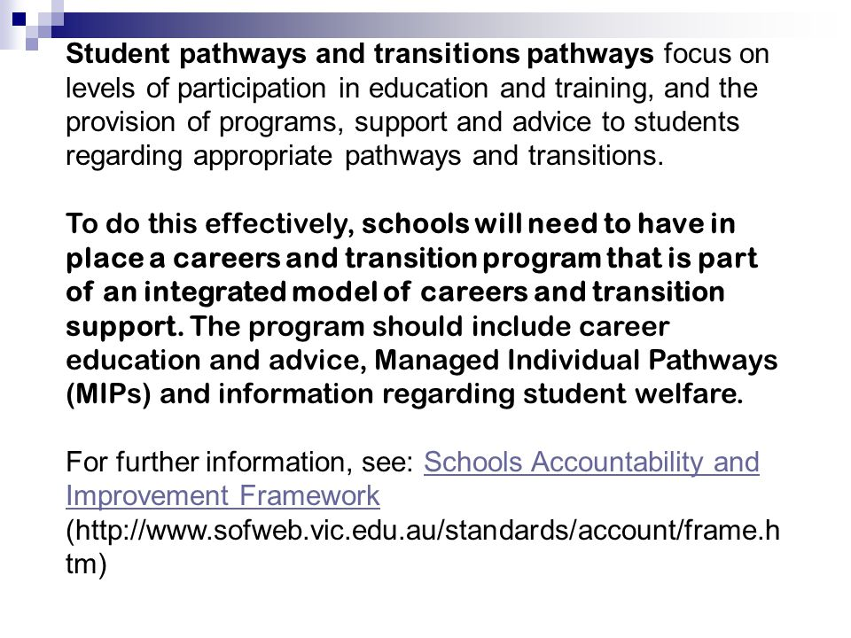 Student pathways and transitions pathways focus on levels of participation in education and training, and the provision of programs, support and advic