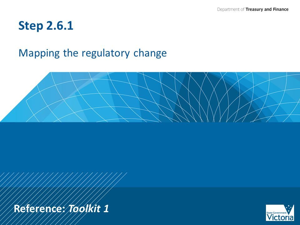 Step 2.6.1 Mapping the regulatory change Reference: Toolkit 1