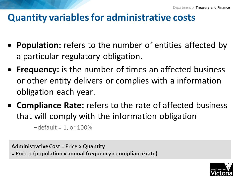 Quantity variables for administrative costs  Population: refers to the number of entities affected by a particular regulatory obligation.