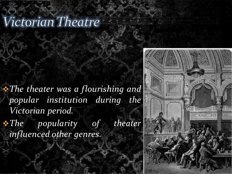  The theater was a flourishing and popular institution during the Victorian period.